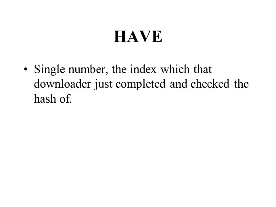 HAVE Single number, the index which that downloader just completed and checked the hash of.