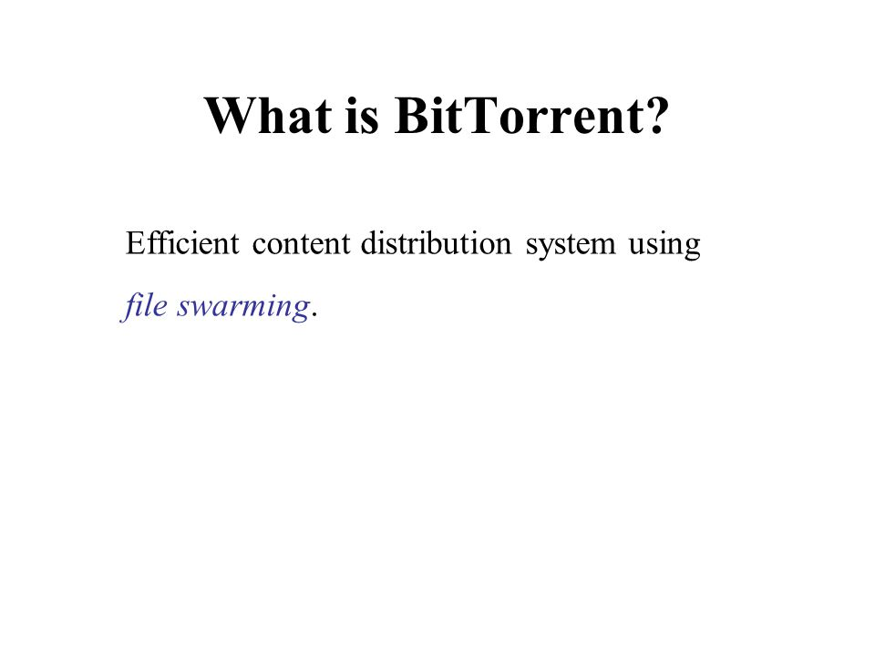 What is BitTorrent? Efficient content distribution system using file swarming.