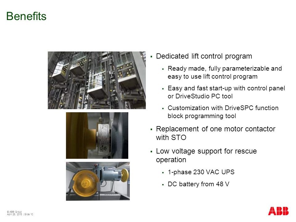 © ABB Group April 26, 2015 | Slide 10 Benefits  Dedicated lift control program  Ready made, fully parameterizable and easy to use lift control progr