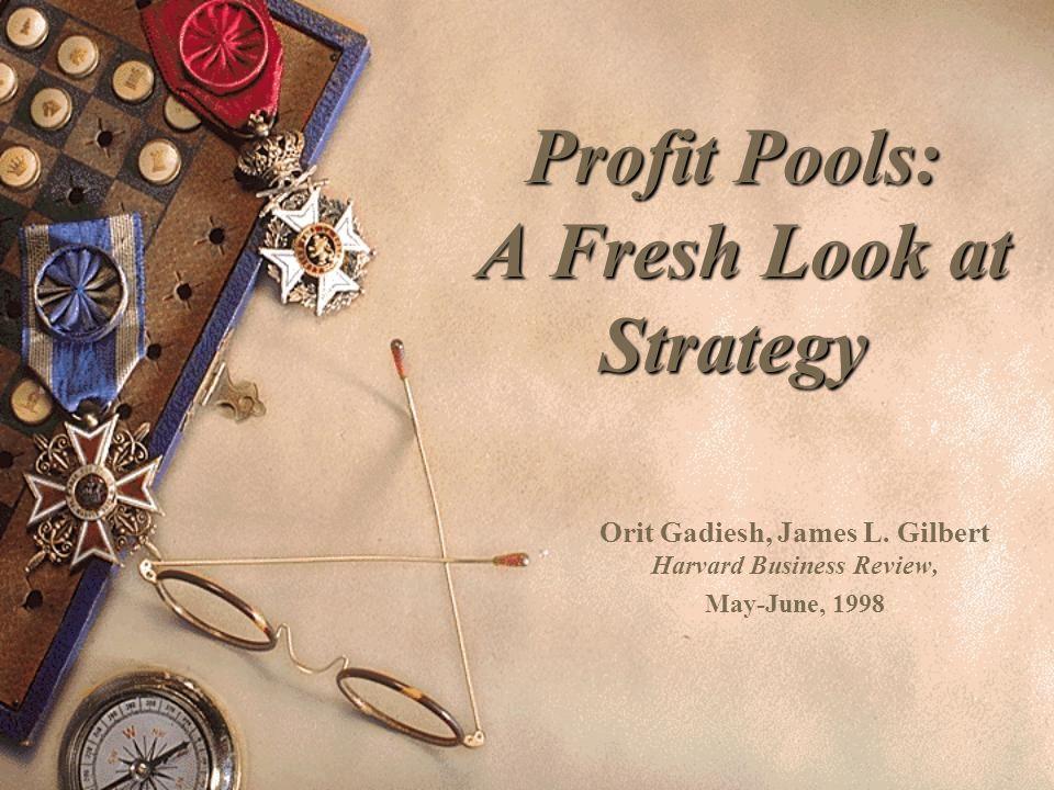 Profit Pools: A Fresh Look at Strategy Orit Gadiesh, James L.