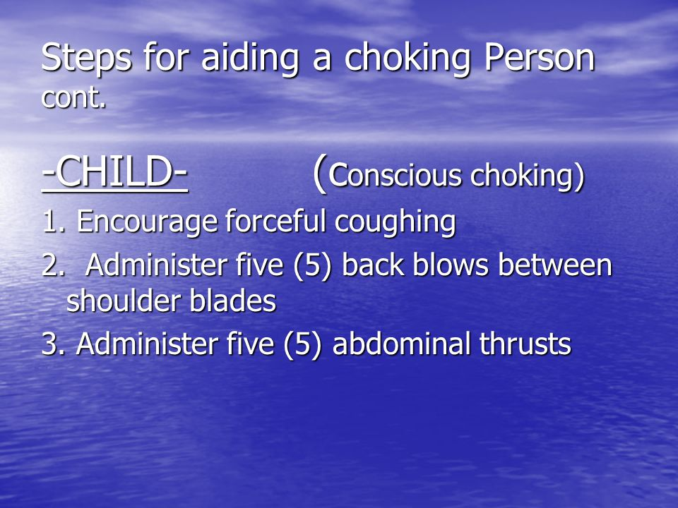 Steps for aiding a choking Person cont.-CHILD- (c onscious choking) 1.