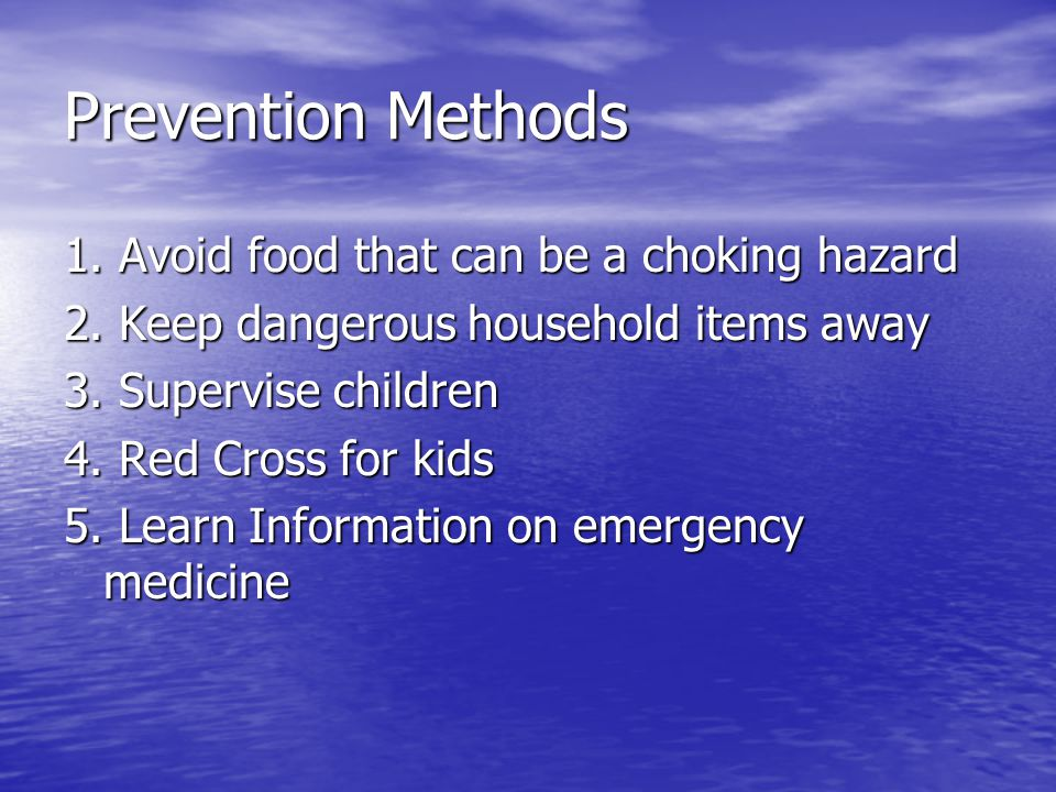 Prevention Methods 1.Avoid food that can be a choking hazard 2.