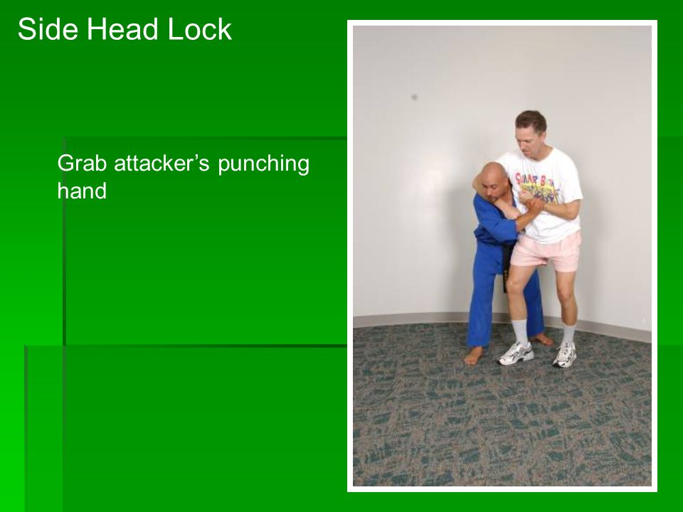 Side Head Lock Grab attacker's punching hand