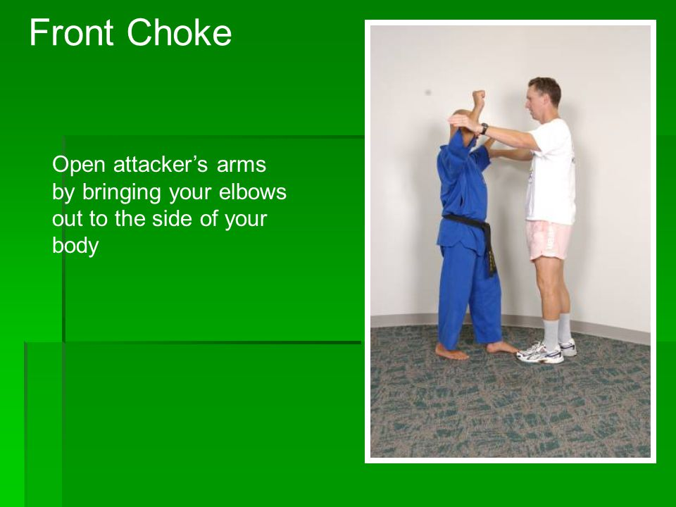 Front Choke Open attacker's arms by bringing your elbows out to the side of your body