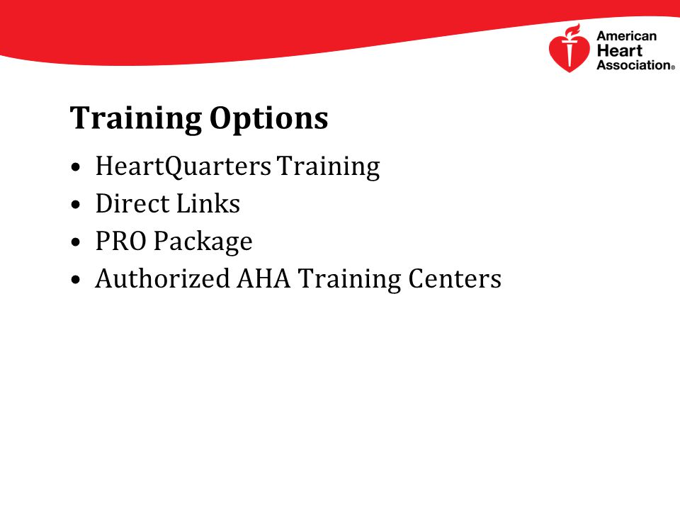 Training Options HeartQuarters Training Direct Links PRO Package Authorized AHA Training Centers