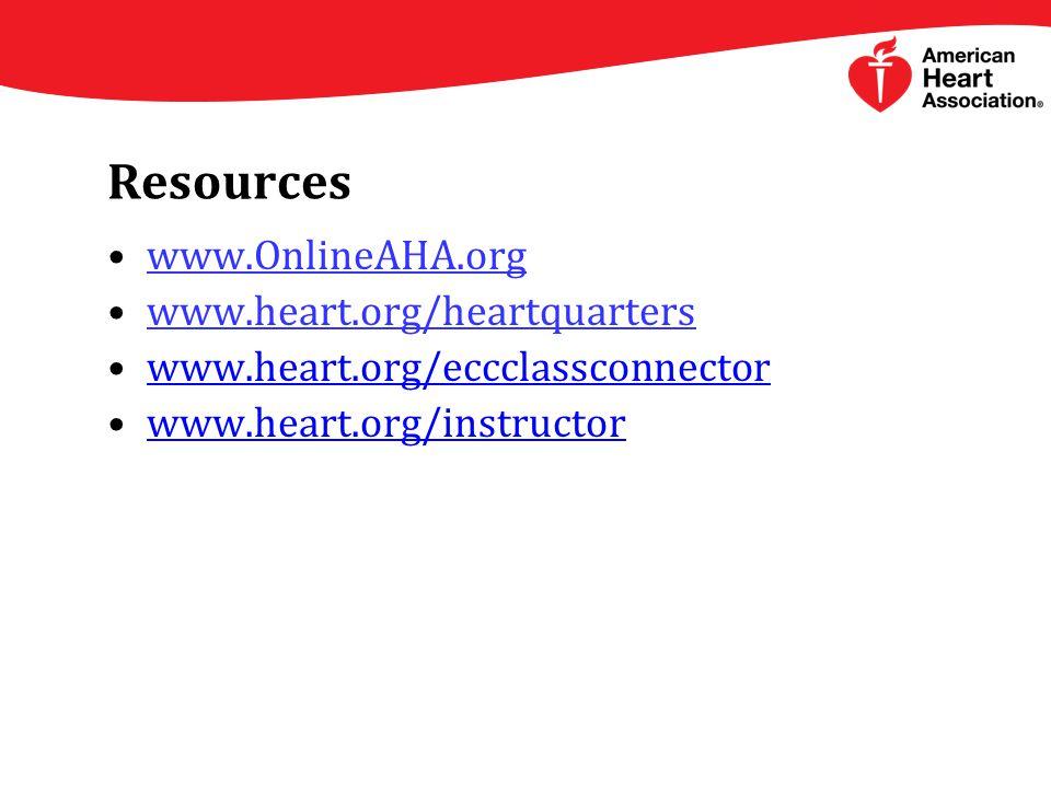 Resources www.OnlineAHA.org www.heart.org/heartquarters www.heart.org/eccclassconnector www.heart.org/instructor