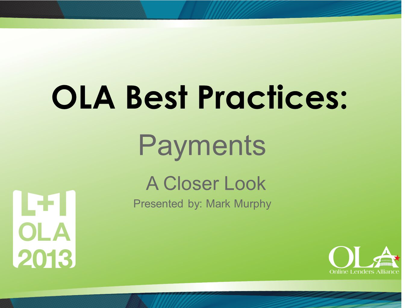 OLA Best Practices: Payments A Closer Look Presented by: Mark Murphy