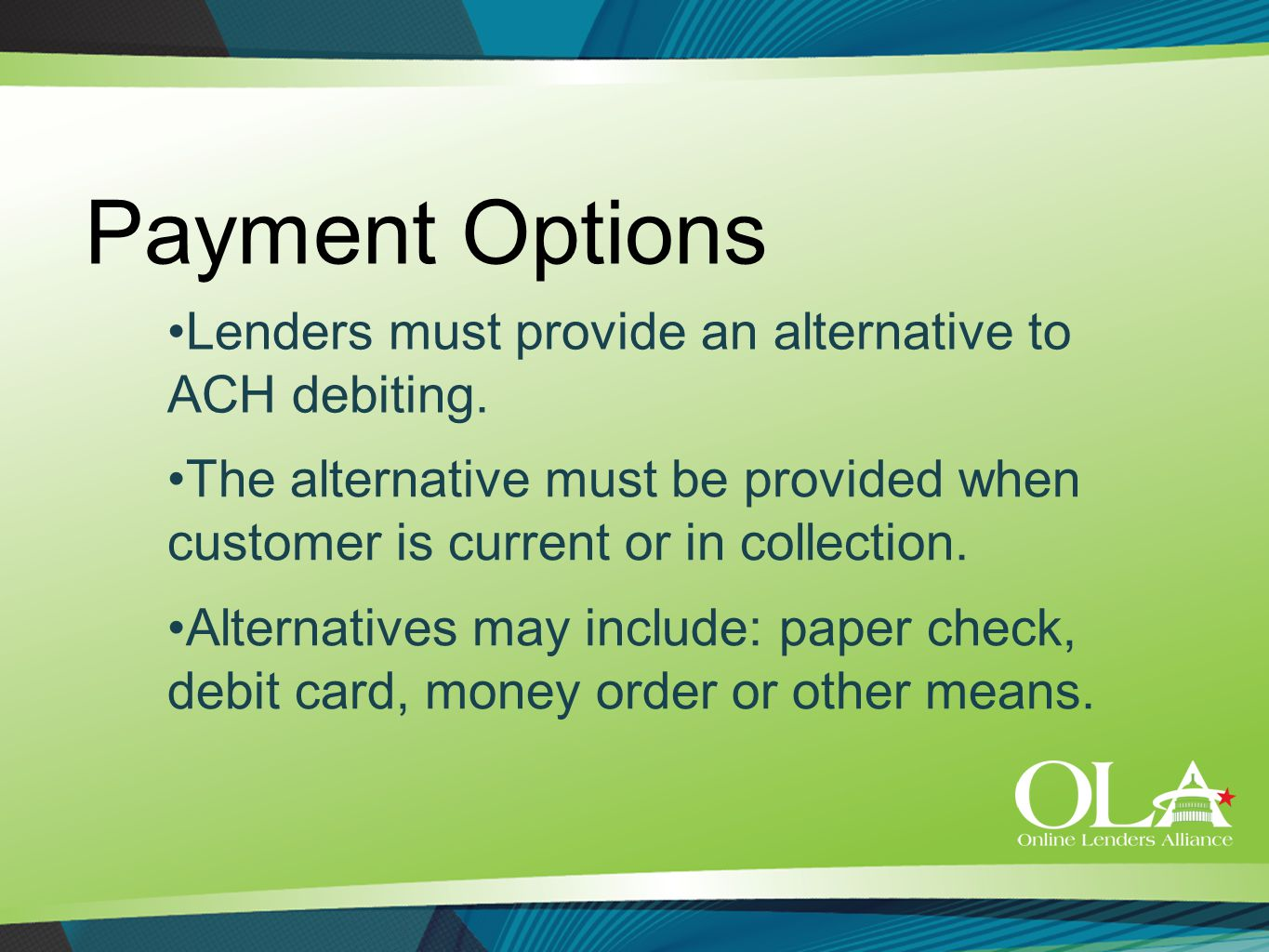 Payment Options The alternative must be provided when customer is current or in collection. Lenders must provide an alternative to ACH debiting. Alter