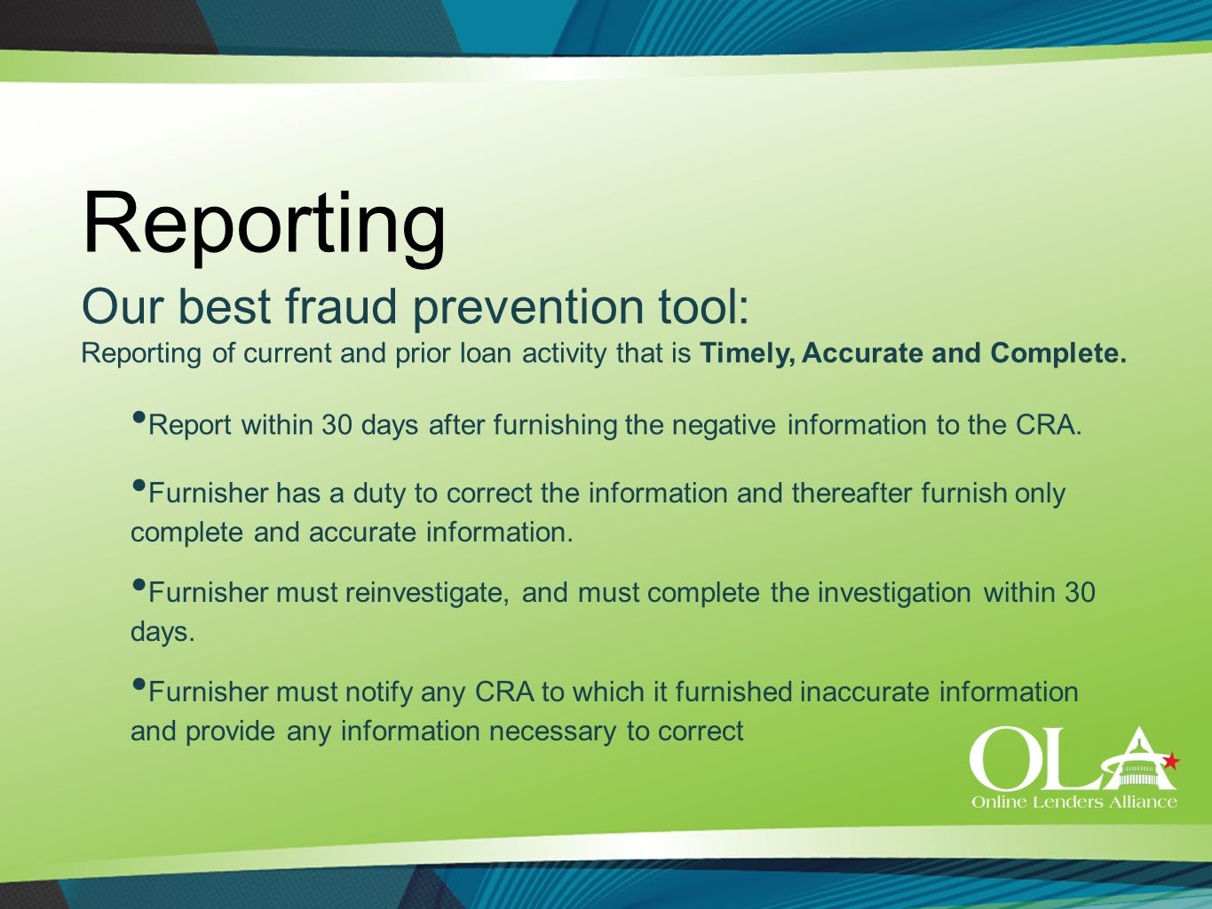 Reporting Our best fraud prevention tool: Reporting of current and prior loan activity that is Timely, Accurate and Complete. Report within 30 days af