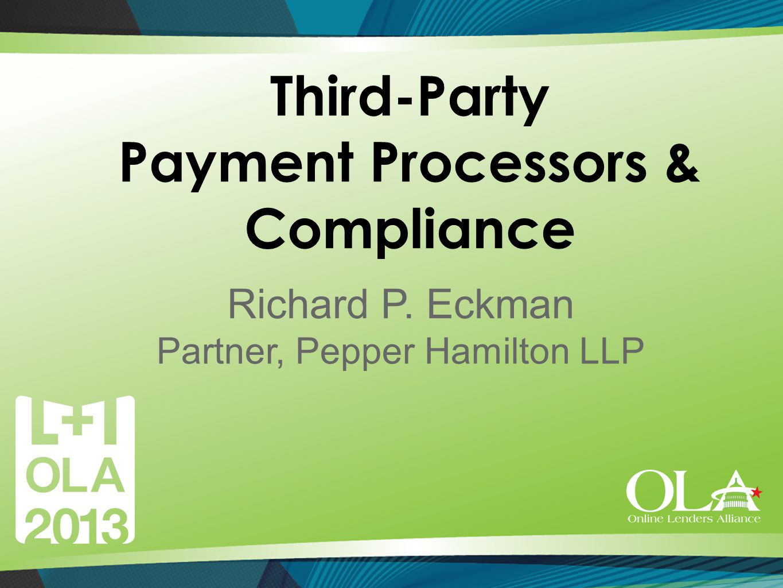 Third-Party Payment Processors & Compliance Richard P. Eckman Partner, Pepper Hamilton LLP