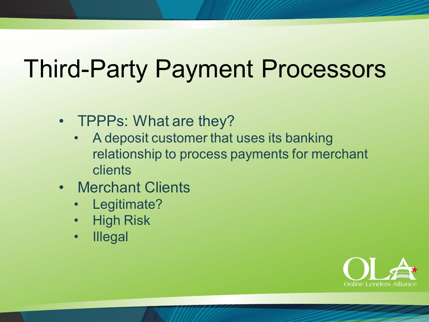 Third-Party Payment Processors TPPPs: What are they? A deposit customer that uses its banking relationship to process payments for merchant clients Me