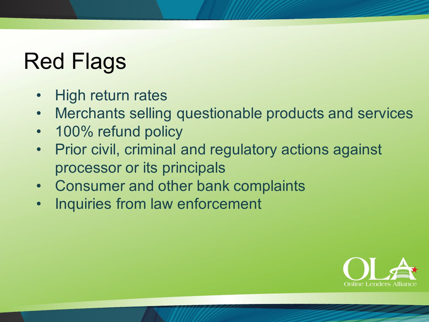 Red Flags High return rates Merchants selling questionable products and services 100% refund policy Prior civil, criminal and regulatory actions again