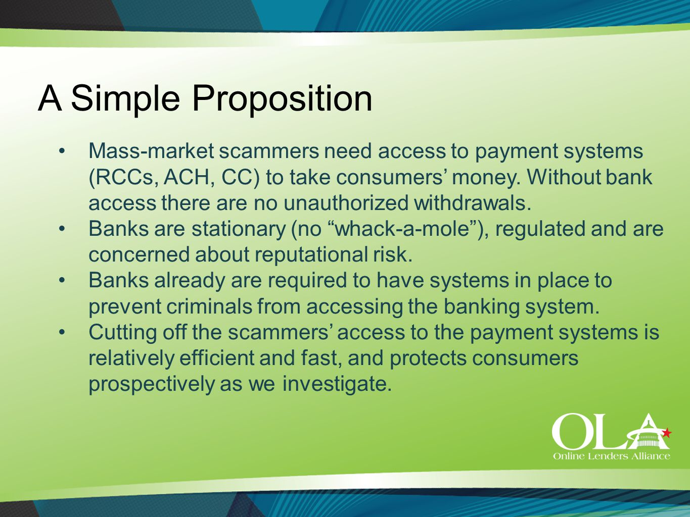 A Simple Proposition Mass-market scammers need access to payment systems (RCCs, ACH, CC) to take consumers' money. Without bank access there are no un