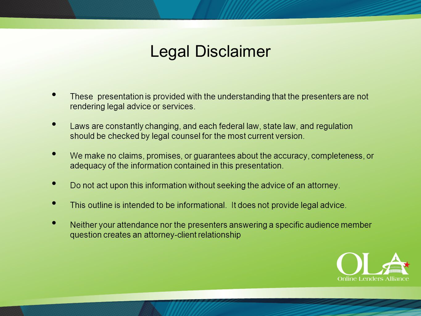 Legal Disclaimer These presentation is provided with the understanding that the presenters are not rendering legal advice or services. Laws are consta