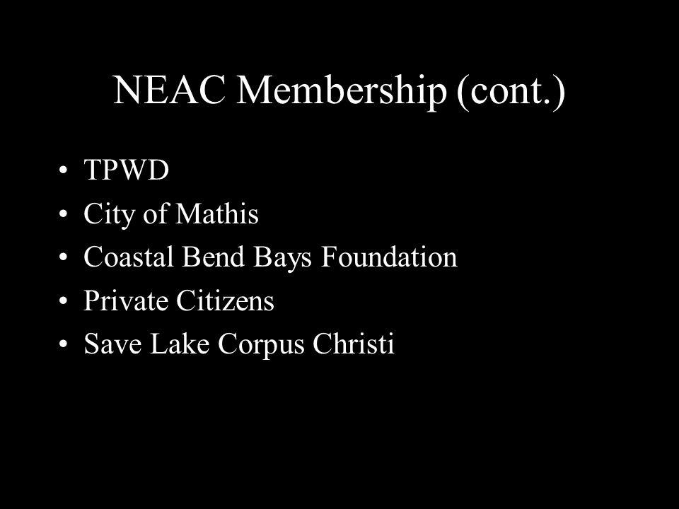 NEAC Membership (cont.) TPWD City of Mathis Coastal Bend Bays Foundation Private Citizens Save Lake Corpus Christi