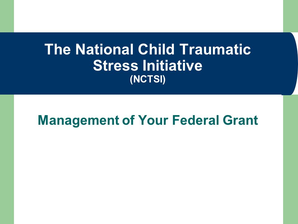 The National Child Traumatic Stress Initiative (NCTSI) Management of Your Federal Grant