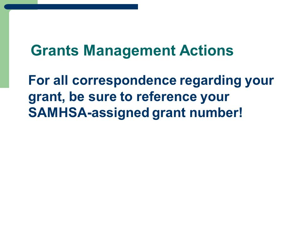 Grants Management Actions For all correspondence regarding your grant, be sure to reference your SAMHSA-assigned grant number!