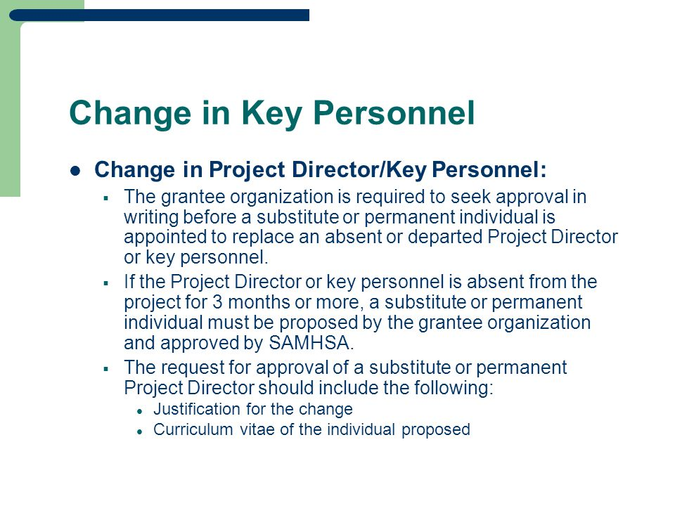 Change in Key Personnel Change in Project Director/Key Personnel:  The grantee organization is required to seek approval in writing before a substitu