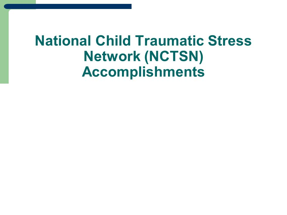 National Child Traumatic Stress Network (NCTSN) Accomplishments