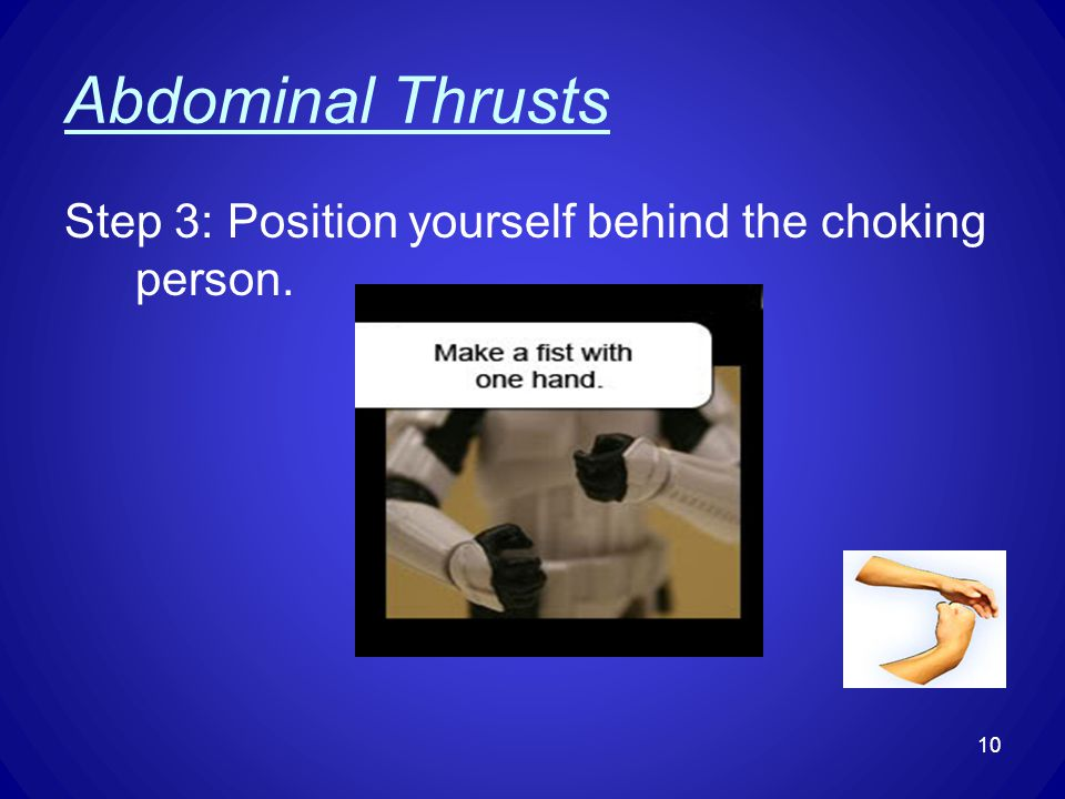 Abdominal Thrusts Step 3: Position yourself behind the choking person. 10