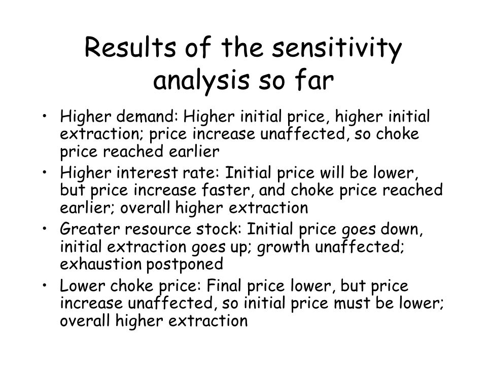 Results of the sensitivity analysis so far Higher demand: Higher initial price, higher initial extraction; price increase unaffected, so choke price r