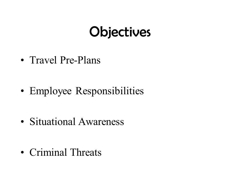 Objectives Travel Pre-Plans Employee Responsibilities Situational Awareness Criminal Threats