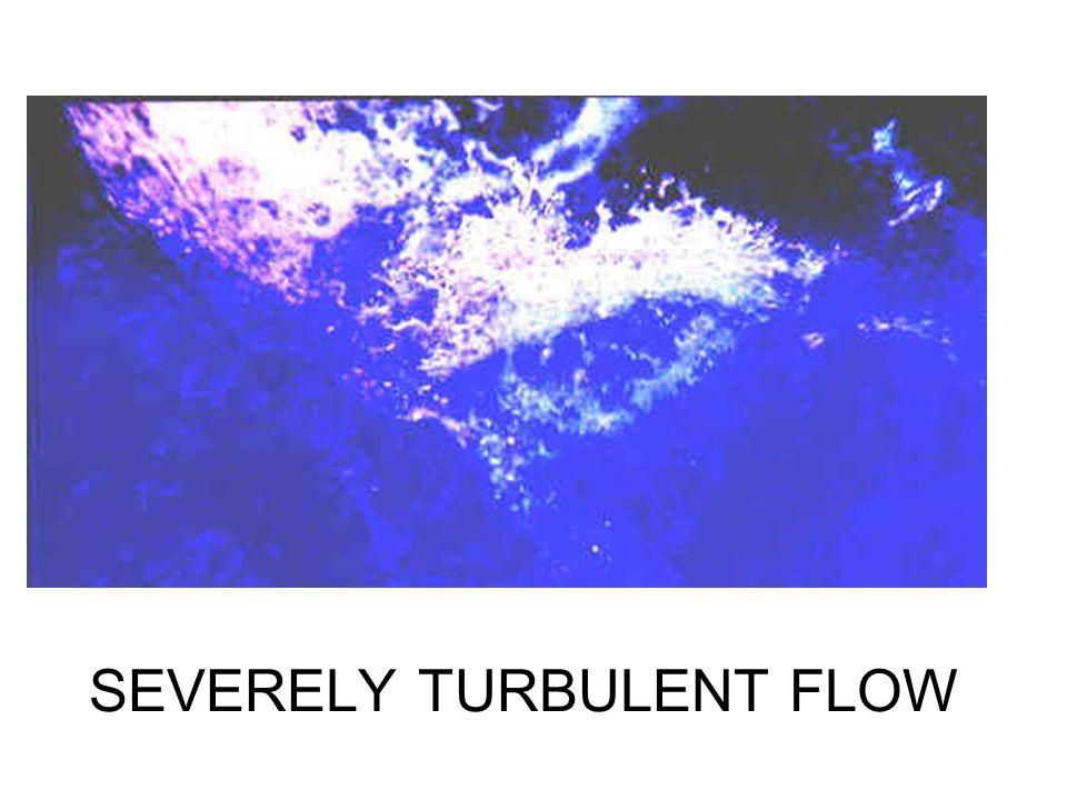 SEVERELY TURBULENT FLOW
