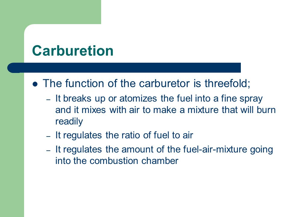 Carburetion The ratio of fuel air is controlled by adjusting needle valves and this allows you to select the proper mixture for the conditions under which you operate your engine Too lean a fuel-air mixture may result in hard starting, overheating, pre-ignition & valve burning Too rich a fuel-air mixture may result in excessive fuel consumption, carbon build up in the cylinder and cause pre-ignition