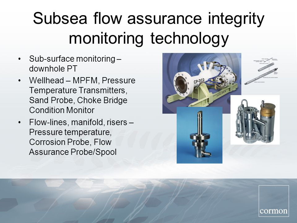 Subsea flow assurance integrity monitoring technology Sub-surface monitoring – downhole PT Wellhead – MPFM, Pressure Temperature Transmitters, Sand Pr