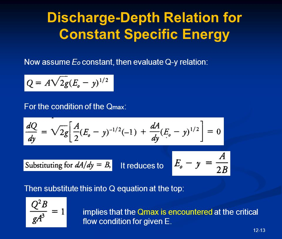 12-13 Discharge-Depth Relation for Constant Specific Energy Now assume E o constant, then evaluate Q-y relation: For the condition of the Q max : It r