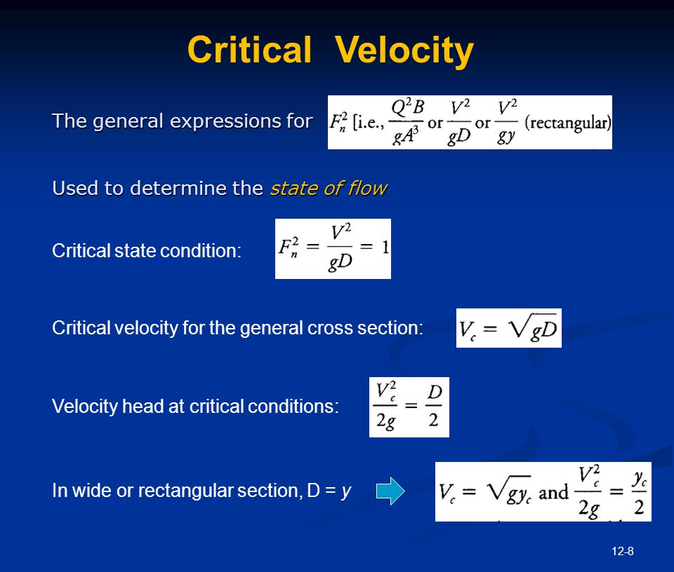 12-8 Critical Velocity The general expressions for Used to determine the state of flow Critical state condition: Critical velocity for the general cro