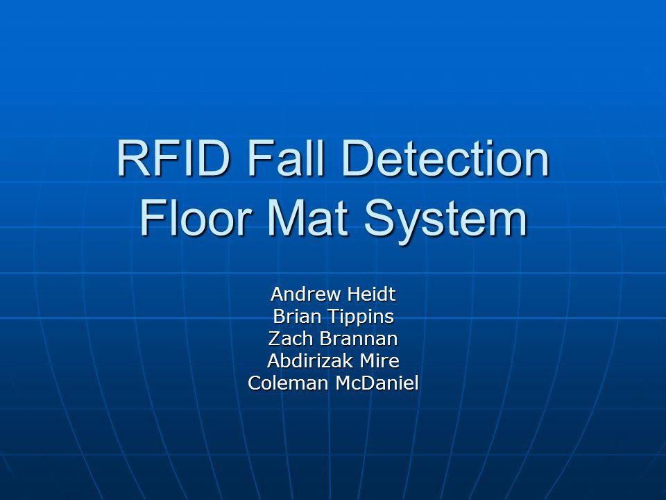 RFID Fall Detection Floor Mat System Andrew Heidt Brian Tippins Zach Brannan Abdirizak Mire Coleman McDaniel