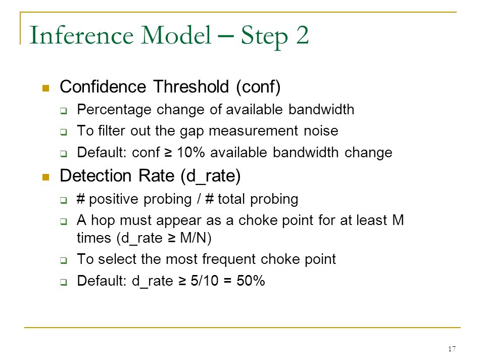 17 Inference Model – Step 2 Confidence Threshold (conf)  Percentage change of available bandwidth  To filter out the gap measurement noise  Default