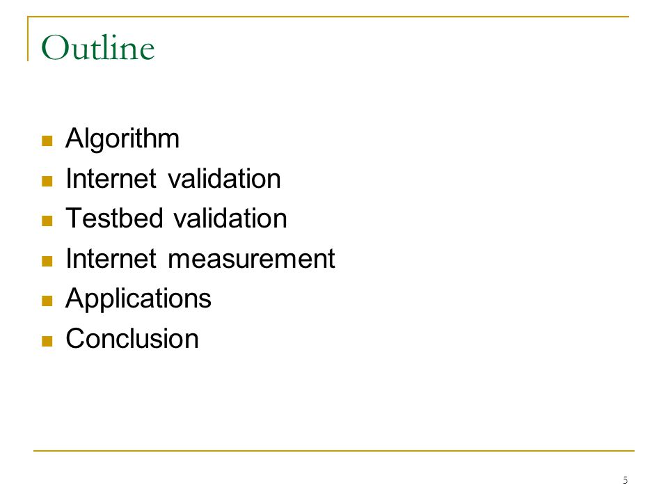5 Outline Algorithm Internet validation Testbed validation Internet measurement Applications Conclusion