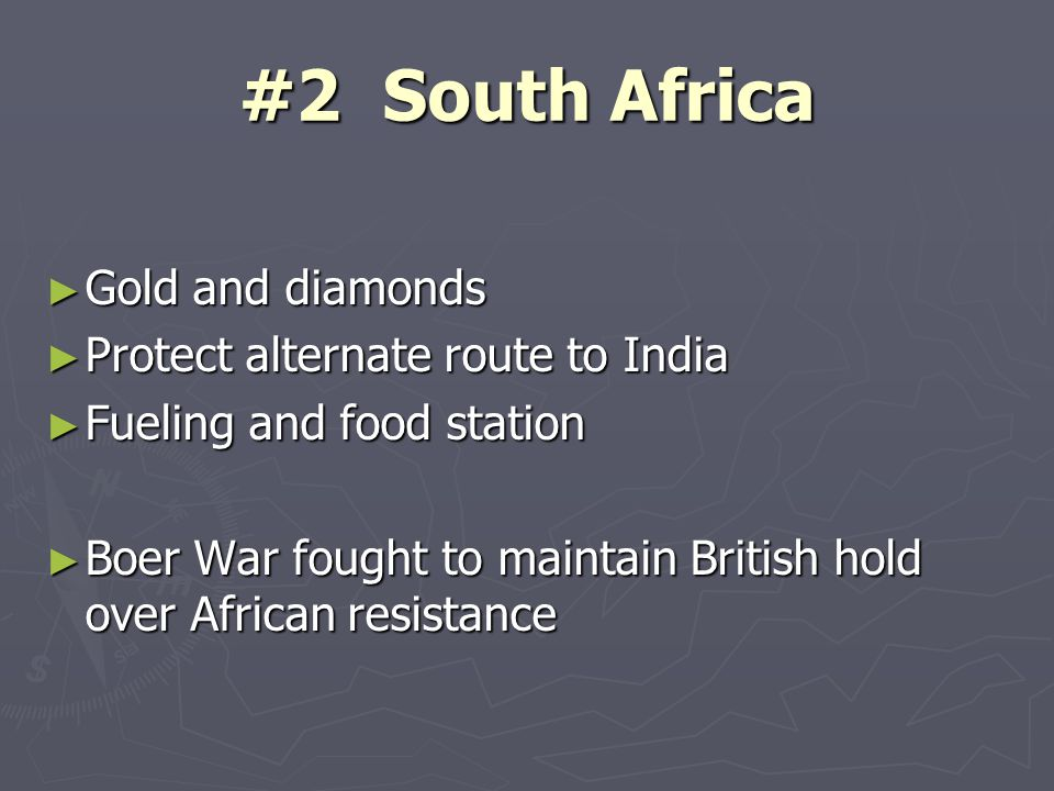#2 South Africa ► Gold and diamonds ► Protect alternate route to India ► Fueling and food station ► Boer War fought to maintain British hold over African resistance