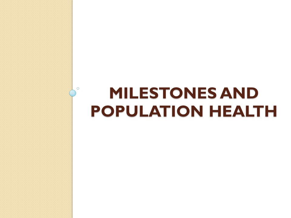 MILESTONES AND POPULATION HEALTH