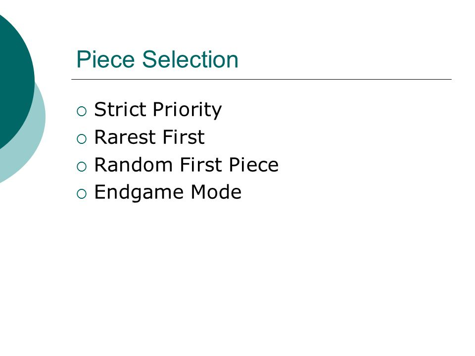 Piece Selection  Strict Priority  Rarest First  Random First Piece  Endgame Mode