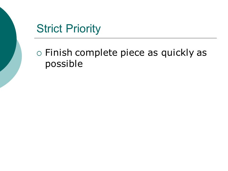 Strict Priority  Finish complete piece as quickly as possible