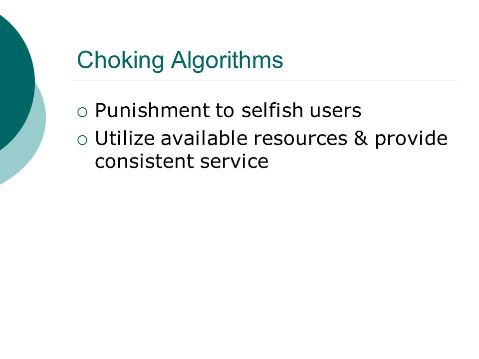 Choking Algorithms  Punishment to selfish users  Utilize available resources & provide consistent service