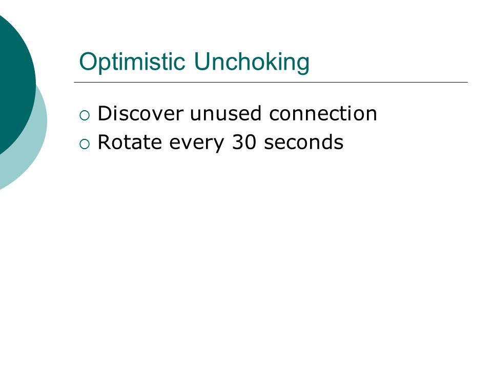 Optimistic Unchoking  Discover unused connection  Rotate every 30 seconds