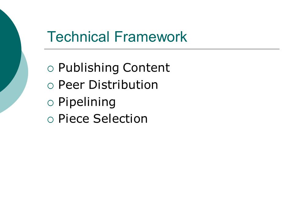 Technical Framework  Publishing Content  Peer Distribution  Pipelining  Piece Selection