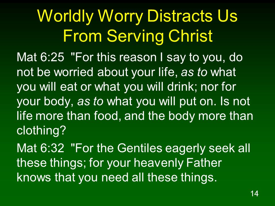 14 Worldly Worry Distracts Us From Serving Christ Mat 6:25