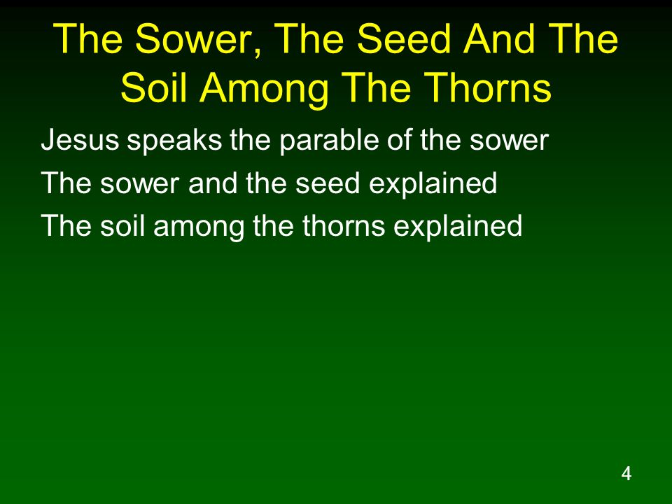 4 The Sower, The Seed And The Soil Among The Thorns Jesus speaks the parable of the sower The sower and the seed explained The soil among the thorns e