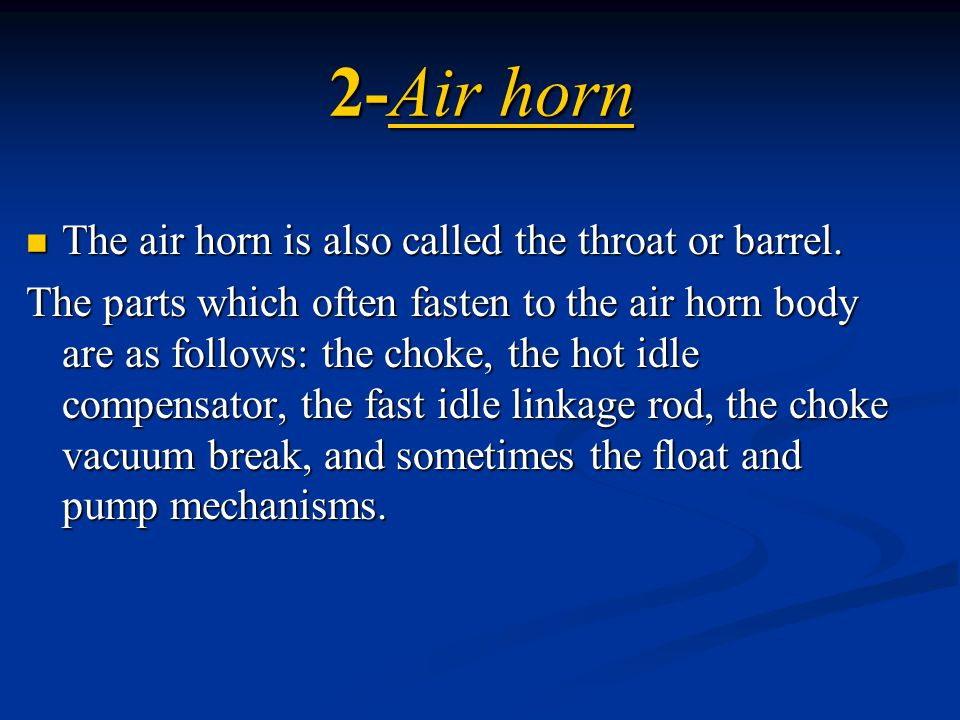 2-Air horn The air horn is also called the throat or barrel. The air horn is also called the throat or barrel. The parts which often fasten to the air