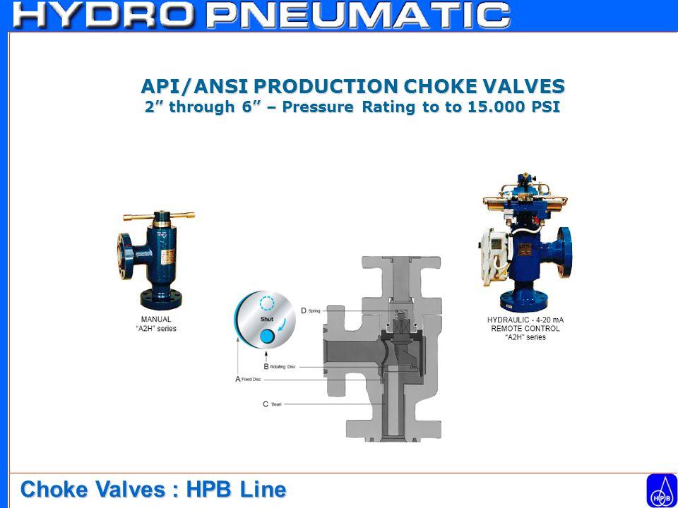 Choke Valves : HPB Line API/ANSI PRODUCTION CHOKE VALVES 2 through 6 – Pressure Rating to to 15.000 PSI