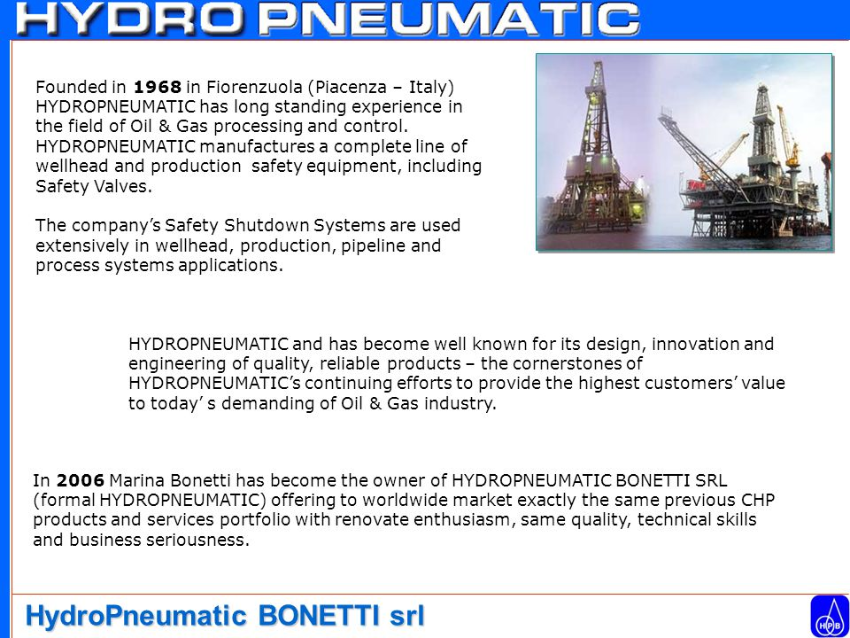 Founded in 1968 in Fiorenzuola (Piacenza – Italy) HYDROPNEUMATIC has long standing experience in the field of Oil & Gas processing and control.