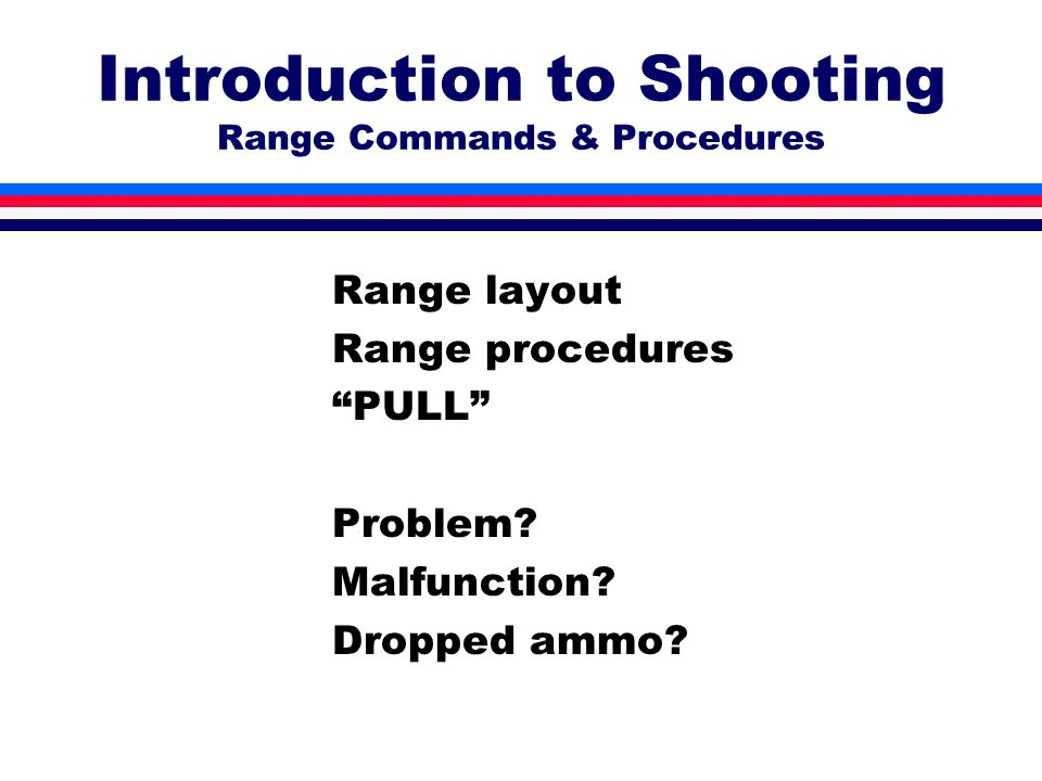 """Introduction to Shooting Range Commands & Procedures Range layout Range procedures """"PULL"""" Problem? Malfunction? Dropped ammo?"""