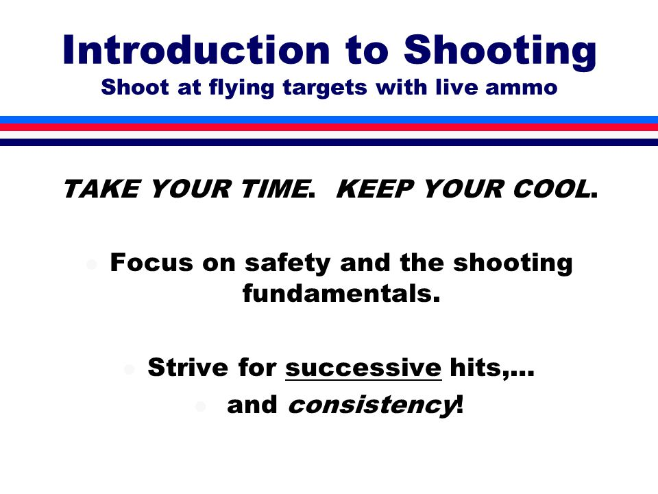 Introduction to Shooting Shoot at flying targets with live ammo TAKE YOUR TIME.