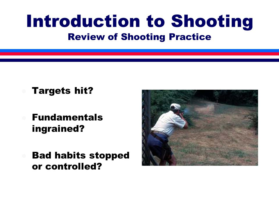 Introduction to Shooting Review of Shooting Practice l Targets hit.
