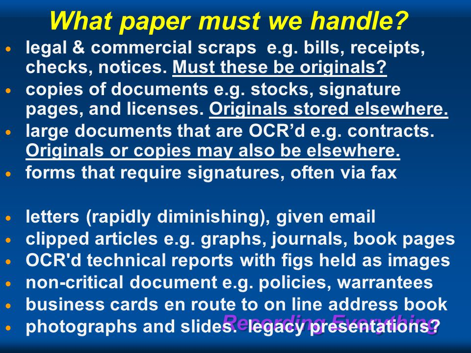 Recording Everything What paper must we handle.  legal & commercial scraps e.g.